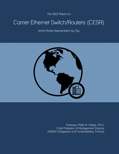 The 2022 Report on Carrier Ethernet Switch/Routers (CESR): World Market Segmentation by City