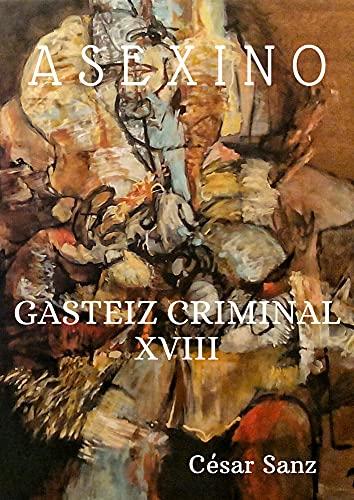 GASTEIZ CRIMINAL XVIII: ASEXINO