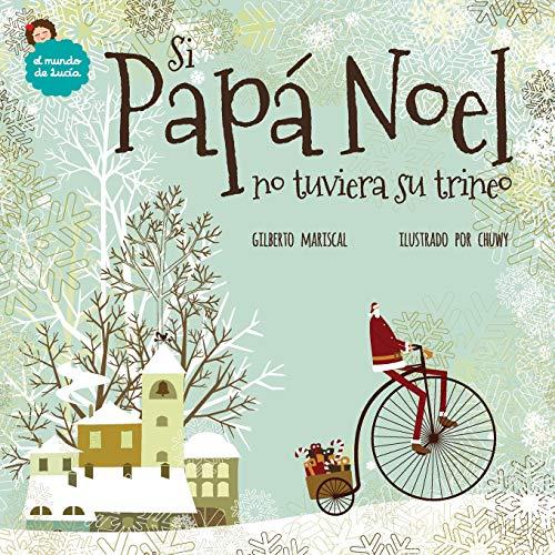 Si Papá Noel no tuviera su trineo: Volume 7 (El mundo de Lucía)